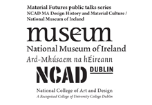 NCAD MA Design History and Material Culture / National Museum of Ireland Material Futures public talks series