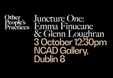 Other People's Practices (OPP) Juncture One artist in residence talks event with Emma Finucane and Glenn Loughran.
