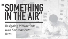 Something In The Air: Design Interactions with Environmental Data.