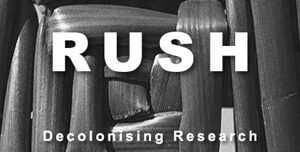 Rush: Decolonising Research