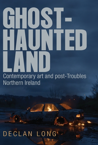 News - Ghost-haunted land: Contemporary art and post-Troubles Northern Ireland – a new book